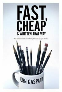 Fast Cheap and Written That Way : Top Screenwriters on Writing for...  (ExLib)