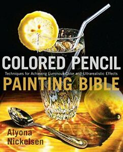 Colored Pencil Painting Bible: Techniques for Achieving Luminous Color and Ul…