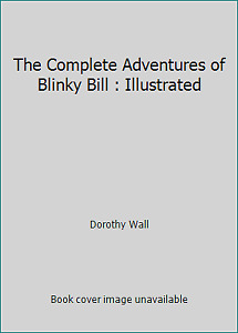 The Complete Adventures of Blinky Bill : Illustrated by Dorothy Wall