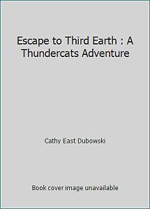 Escape to Third Earth : A Thundercats Adventure by Cathy East Dubowski