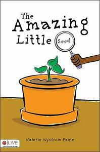 The Amazing Little Seed : An Aunt Valsy Story by Valerie Nystrom Paine