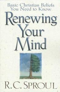Renewing Your Mind : Basic Christian Beliefs You Need to Know by R. C. Sproul