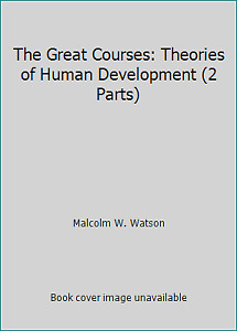 The Great Courses: Theories of Human Development 2 Parts by Malcolm W. Watson