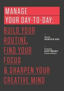 Manage Your Day To Day : Build Your Routine Find Your Focus and Sharpen...