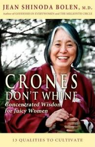 Crones Dont Whine : Concentrated Wisdom for Juicy Women Devine Feminine and... $4.09