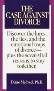 The Case Against Divorce : Discover the Lures the Lies and the Emotional...