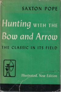 HUNTING WITH THE BOW AND ARROW THE CLASSIC IN ITS FIELD By SAXTON POPE HC