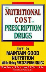 The Nutritional Cost of Prescription Drugs : How to Maintain Good Nutrition... $16.52