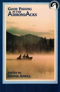 Good Fishing in the Adirondacks by Dennis Aprill