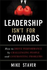 Leadership Isn#x27;t for Cowards : How to Drive Performance by Challenging People... $4.09