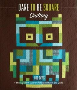 Dare to Be Square Quilting : A Block by Block Guide to Making Patchwork and... $4.29