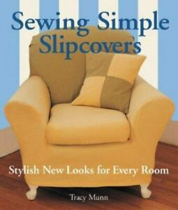 Sewing Simple Slipcovers : Stylish New Looks for Every Room by Tracy W. Munn $5.69