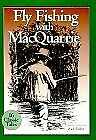 Fly Fishing With MacQuarrie by Gordon MacQuarrie Hardcover