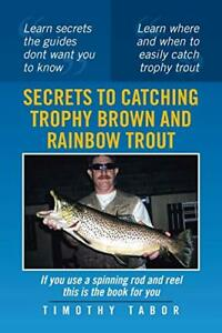Secrets to Catching Trophy Brown and Rainbow Trout by Tabor Timothy Paperback