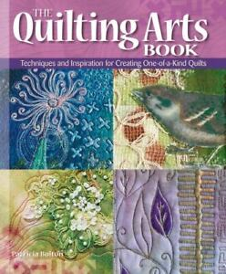 The Quilting Arts Book : Techniques and Inspiration for Creating One of Kind... $5.70