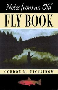 Notes from an Old Fly Book Wickstrom Gordon M. Very Good 2001 09 01