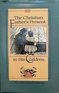 The Christian Fathers Present to His Children by John James Hardcover $14.99