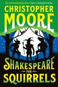 Shakespeare for Squirrels : A Novel by Christopher Moore