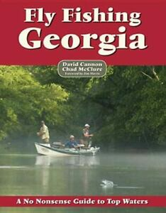 Fly Fishing Georgia : A No Nonsense Guide to Top Waters by David Cannon