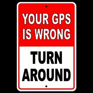 Your GPS Is Wrong  Turn Around Sign METAL driveway trespassing warning SI011