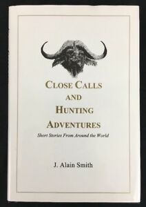 CLOSE CALLS AND HUNTING ADVENTURES by J. Alain Smith 2004 Hardcover VGC