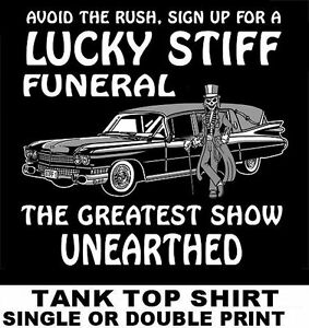 AVOID THE RUSH SIGN UP NOW FOR LUCKY STIFF FUNERAL  HEARSE SKULL TANK TOP SHIRT