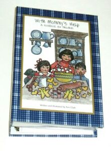 WITH MOMMY'S HELP : A COOKBOOK FOR CHILDREN & 4 COOKIE CUTTERS By Ann Clark