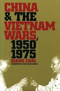 China and the Vietnam Wars 1950-1975 (The New Cold War History) Zhai Qiang G