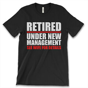Retired Under New Management See Wife For Details New Mens Shirt Funny Top Tees $14.95