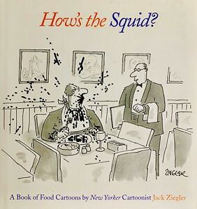 How#x27;s the Squid? New Yorker Food Cartoons Jack Ziegler Abrams 2004 1st Ed NEW