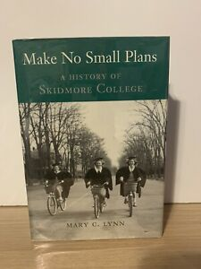 Make No Small Plans: A History of Skidmore CollegeBook by Mary C. Lynn Signed