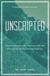 Unscripted: Discovering Authentic Intimacy with God Through the 40 Day Worship C