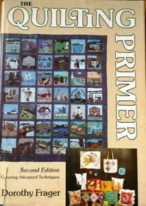 THE QUILTING PRIMER DOROTHY FRAGER ©1979 HARDCOVER ADVANCED QUILTING $2.89