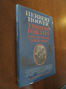 FISHING FOR FUN AND TO WASH YOUR SOUL by HERBERT HOOVER FIRST PRINTING 1963