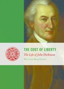 The Cost of Liberty: The Life of John Dickinson Lives of the Founders $10.08