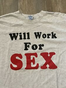 """Vintage 90S Made In Usa """" Will Work For Sex"""" Single Stitch T Shirt Size L Vtg"""