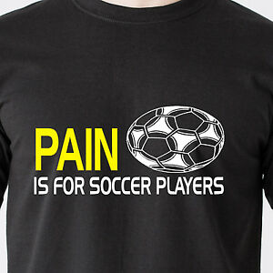PAIN IS FOR SOCCER PLAYERS girls gay loosers sports vintage retro Funny T-Shirt