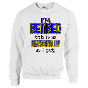 Long Sleeve T-shirt Unique I'm retired this is as dressed up as I get