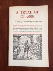 A Tryal of Glasse: The Story of Glassmaking at Jamestown VIRGINIA Glass Artists