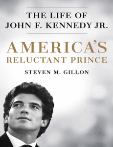 America's Reluctant Prince The Life of John F. Kennedy Jr. [PDF]