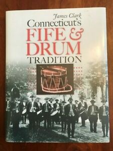 Connecticut#x27;s Fife and Drum Tradition CT Military Bands History James Clark