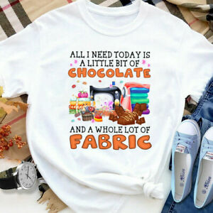 All I Need Today Is A Little Bit Chocolate And Fabric Sewing T Shirt White S 6XL $21.99