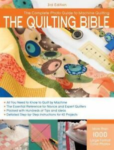 The Quilting Bible machine book Complete Photo Guide 2010 PB 3rd ed sewing $12.00
