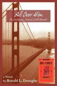 All over Him : The Continuing Journals of Will Barnett by Ronald Donaghe 2003 PB $11.65