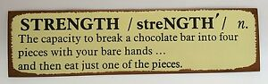 Strength Break A Chocolate Bar Into Four Pieces And Eat One Metal Sign Plaque