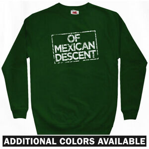 Of Mexican Descent Sweatshirt Los Angeles Chicago Houston Crewneck Men S 3XL
