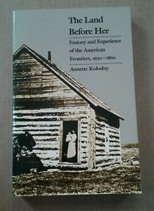 The Land Before Her: Fantasy and Experience of the American Frontiers 1630 1860 $5.95
