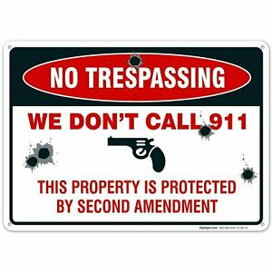 No Trespassing Sign- Private Property We Don't Call 911 Sign