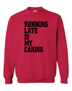 Running Late is My Cardio Funny Shirt Mens Womens Crewneck Sweatshirt