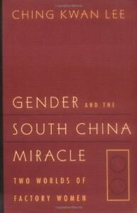 GENDER AND SOUTH CHINA MIRACLE: TWO WORLDS OF FACTORY WOMEN By Ching Kwan NEW